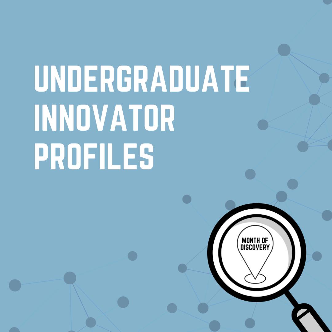 Undergraduate Innovator Profiles